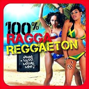 100% Ragga Reggaeton (Mixed By DJ King Serenity) (2010)