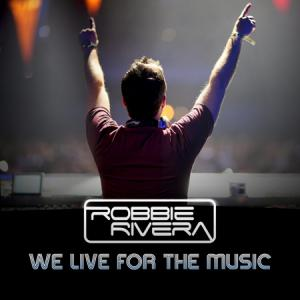 Robbie Rivera Feat. Jerique Allan - We Live for the Music (2010)