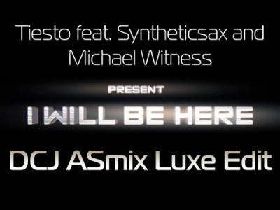 Tiesto ft. Syntheticsax & Michael Witness - I Will Be Here (DCJ ASmix Luxe Edit)