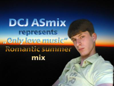 DCJ ASmix - Only love music (Romantic summer mix 2010)
